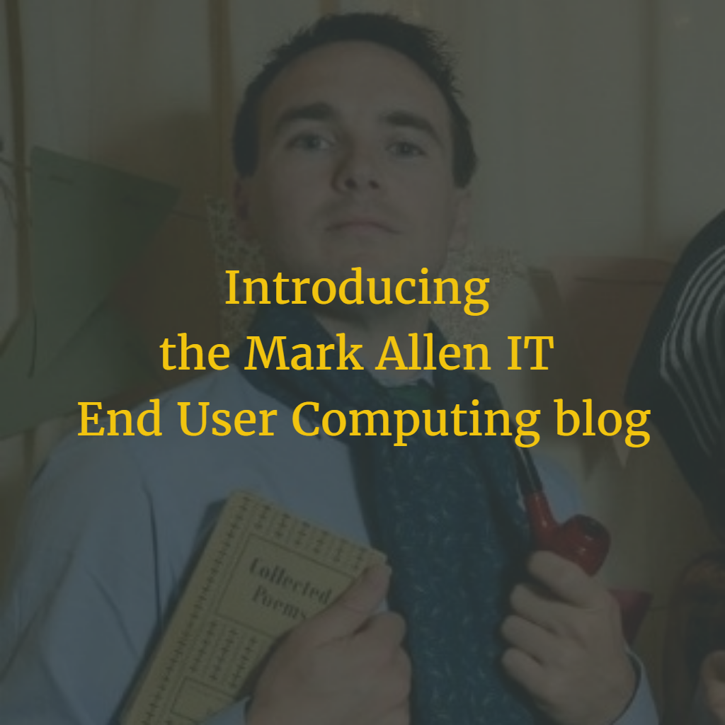 Introducing the Mark Allen IT – End User Computing blog