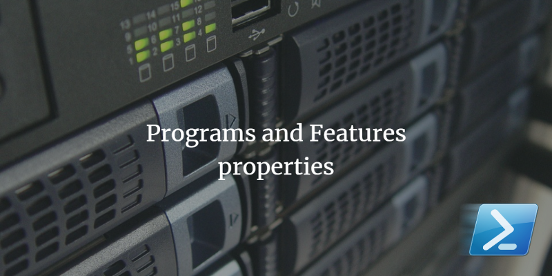 PowerShell: Get Programs and Features properties